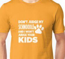 Don't Judge My Schnoodle & I Won't Judge Your Kids Unisex T-Shirt