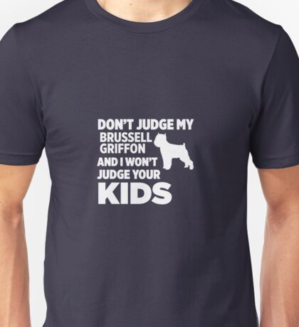 Don't Judge My Brussell Griffon I Won't Your Kids Unisex T-Shirt