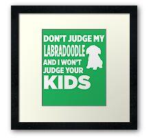Don't Judge My Labradoodle & I Won't Judge Your Kids Framed Print