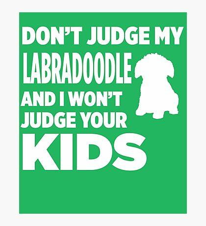 Don't Judge My Labradoodle & I Won't Judge Your Kids Photographic Print