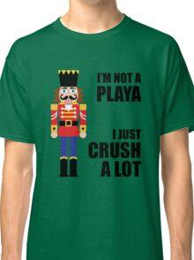 I'M NOT A PLAYA - I JUST CRUSH A LOT Classic T-Shirt