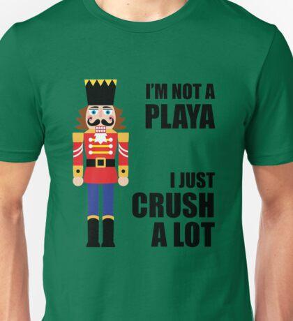 I'M NOT A PLAYA - I JUST CRUSH A LOT Unisex T-Shirt