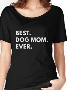 Best Dog Mom Ever Women's Relaxed Fit T-Shirt