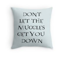 Dont Let The Muggles Get You Down Throw Pillow
