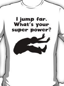 I Jump Far Super Power T-Shirt