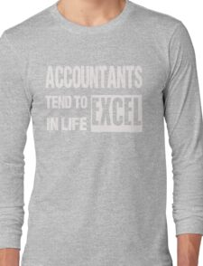 Accountants Tend To Excel In Life - Funny Accountant Shirts Long Sleeve T-Shirt