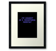 I'm caught in a temporal anomaly - Star Trek - T-Shirt Framed Print