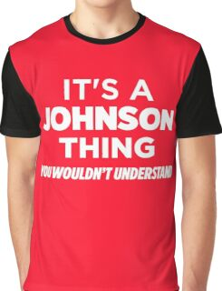 It's A Johnson Thing You Wouldn't Understand Funny T-Shirt Graphic T-Shirt