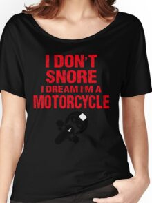 I Don't Snore I Dream I'm A Motorcycle T- Shirts Women's Relaxed Fit T-Shirt
