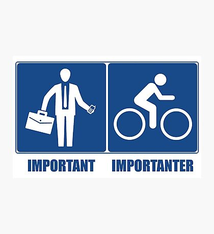 Work Is Important, Cycling Is Importanter Photographic Print