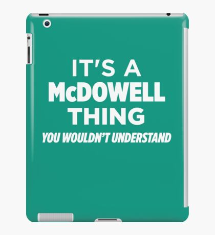 A McDowell Thing You Wouldn't Understand T-Shirt iPad Case/Skin