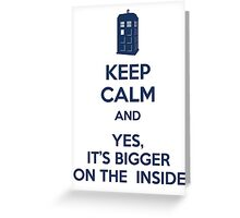 Keep calm and yes, it's bigger on the inside Greeting Card