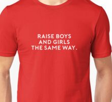 RAISE BOYS AND GIRLS THE SAME WAY Unisex T-Shirt