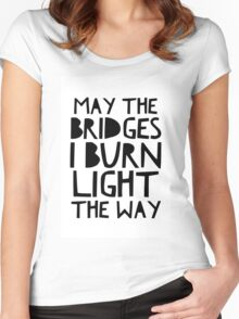 May The Bridges I Burn Light The Way Women's Fitted Scoop T-Shirt