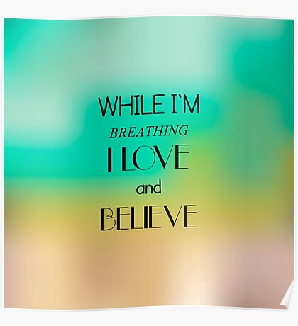 While I'm breathing - I love and believe Poster