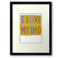I love my dad and I'm American Framed Print