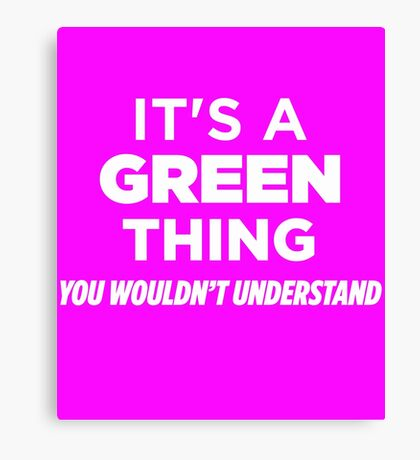 It's A Green Thing You Wouldn't Understand Funny T-Shirt Canvas Print