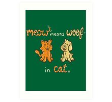 Meow Means Woof in Cat Art Print