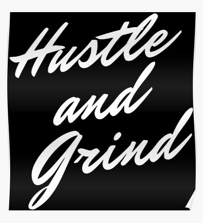 Hustle and Grind - White Poster