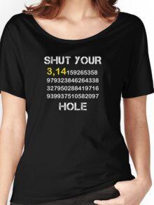 Shut Your Pi Hole Shirt - Math Shirt - Funny Pi Shirt Women's Relaxed Fit T-Shirt