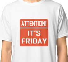 Attention Its Friday Classic T-Shirt