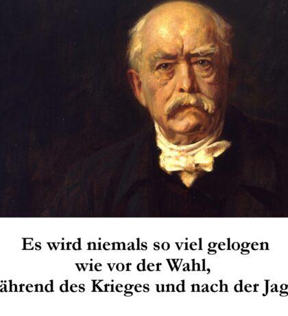 Otto von Bismarck - Es wird niemals soviel gelogen wie vor der Wahl, während des Krieges und nach der Jagd Sticker