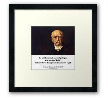 Otto von Bismarck - Es wird niemals soviel gelogen wie vor der Wahl, während des Krieges und nach der Jagd Framed Print