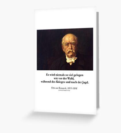 Otto von Bismarck - Es wird niemals soviel gelogen wie vor der Wahl, während des Krieges und nach der Jagd Greeting Card