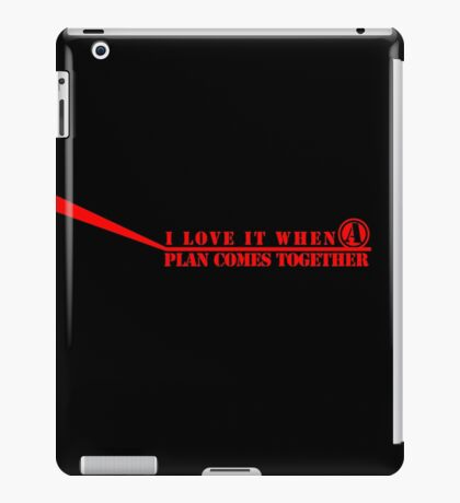 A TEAM: I LOVE IT WHEN A PLAN COMES TOGETHER iPad Case/Skin