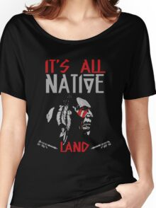 Native American - It's All Native Land Women's Relaxed Fit T-Shirt