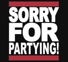 Sorry for Partying! by canossagraphics