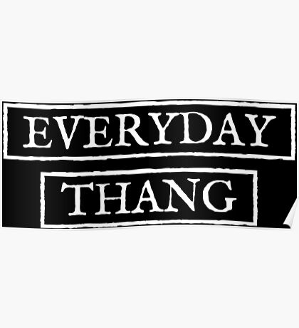 Everyday Thang - White Poster