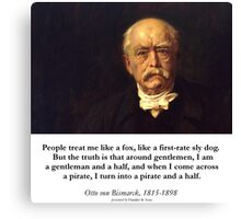Otto von Bismarck - People Treat Me Like a Fox... Canvas Print