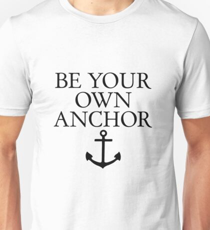 Be your own anchor 2 Unisex T-Shirt