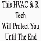 This HVAC & R Tech Will Protect You Until The End  by supernova23