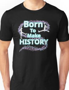 Born To Make History Unisex T-Shirt