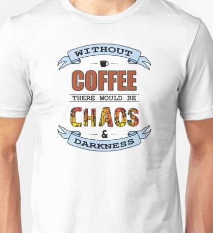 Without Coffee - Chaos and Darkness Unisex T-Shirt