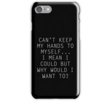Can't Keep My Hands To Myself-- White iPhone Case/Skin