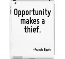 Opportunity makes a thief. iPad Case/Skin