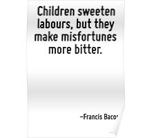 Children sweeten labours, but they make misfortunes more bitter. Poster
