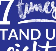 Fall Seven Times, Stand Up Eight - Inspiring Quote Sticker