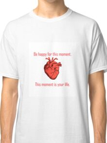 Be Happy For This Moment Classic T-Shirt