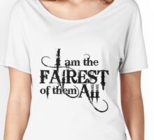 I am the Fairest of them All Women's Relaxed Fit T-Shirt