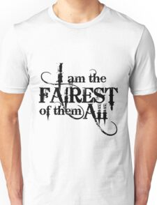 I am the Fairest of them All Unisex T-Shirt