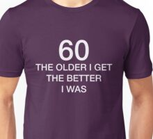 60 Older I Get The Better I Was 60th Birthday Funny T-Shirt Unisex T-Shirt