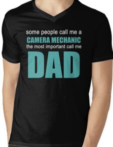 CAMERA MECHANIC The Most Important Call Me Dad Mens V-Neck T-Shirt