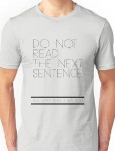 Don't read! Unisex T-Shirt
