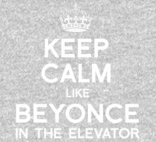 KEEP CALM LIKE BEYONCE by shirtual