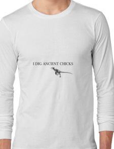 I Dig Ancient Chicks - Paleontology Long Sleeve T-Shirt