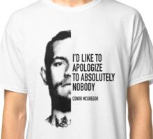 Conor McGregor - Apologize to Nobody Classic T-Shirt